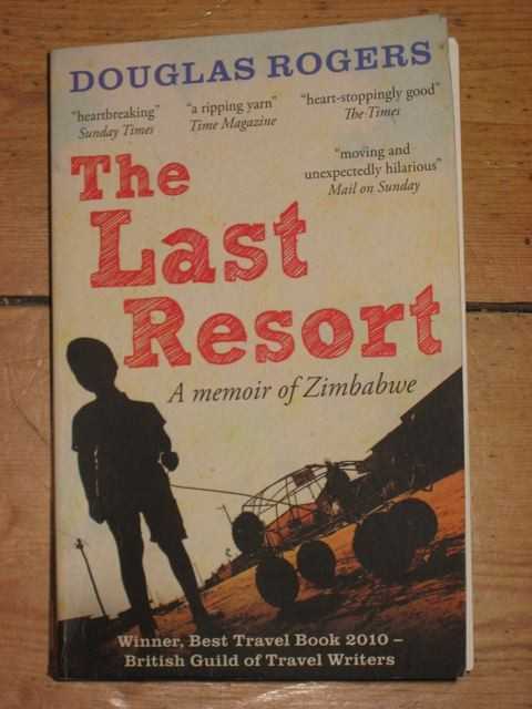 The Last Resort - A memoir of Zimbabwe by Douglas Rogers
