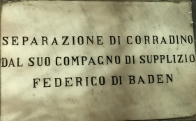 This plaque remembers Frederick of Baden, Conradin's companion whose execution followed his own