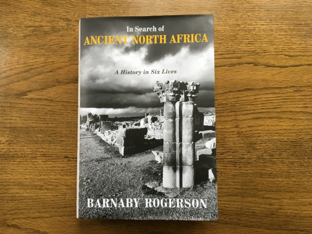 In Search of Ancient North Africa (A History in Six Lives) by Barnaby Rogerson